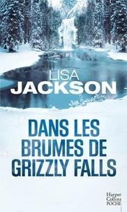 Lisa Jackson - Dans les brumes de Grizzly Falls.