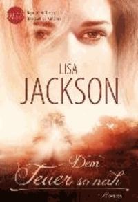 Lisa Jackson - Dem Feuer so nah - 1. Wie ein Kuss im Sommerregen / 2. Ein Kuss - und alles ist anders / 3. Herz über Kopf / 4. Ein Baby für uns zwei.