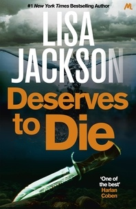Lisa Jackson - Deserves to Die - An addictive crime thriller that will keep you guessing.