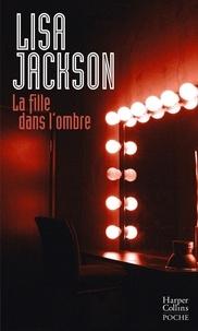 Lisa Jackson - La fille dans l'ombre.