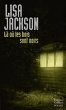 Lisa Jackson - Là où les bois sont noirs.