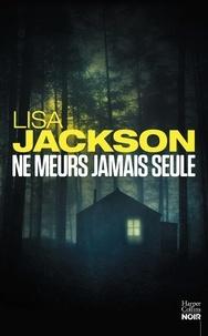 Lisa Jackson - Ne meurs jamais seule.