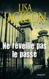 Lisa Jackson - Ne réveille pas le passé.