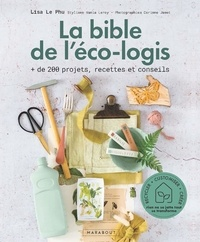 Lisa Le Phu - La bible de l'éco-logis - + de 200 projets, recettes et conseils.