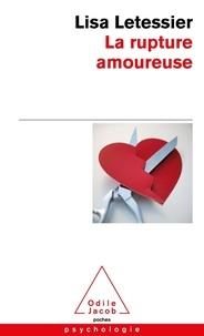 Lisa Letessier - La rupture amoureuse - S'en sortir et ne pas refaire les mêmes erreurs.