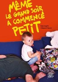 Lisa Lugrin et Clément Xavier - Même le grand soir a commencé petit.