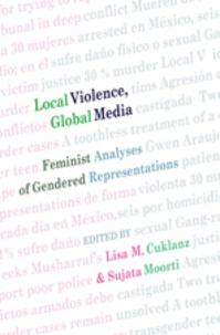 Lisa m. Cuklanz et Sujata Moorti - Local Violence, Global Media - Feminist Analyses of Gendered Representations.