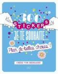 Lisa Magano et Charlotte Legris - 300 stickers je te souhaite... plein de bonnes choses ! - Créez vos messages.