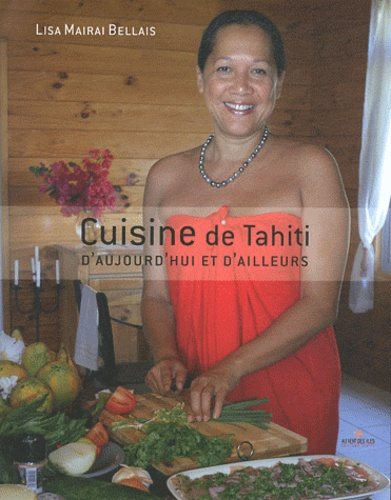 Lisa Mairai Bellais - Cuisine de Tahiti d'aujourd'hui et d'ailleurs.