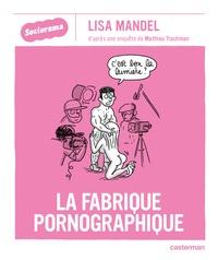 Lisa Mandel - La fabrique pornographique.