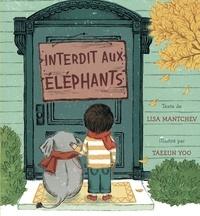 Lisa Mantchev et Taeeun Yoo - Interdit aux éléphants.