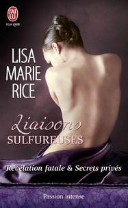 Lisa Marie Rice - Liaisons sulfureuses Tome 4 : Révélation fatale et Secrets privés.
