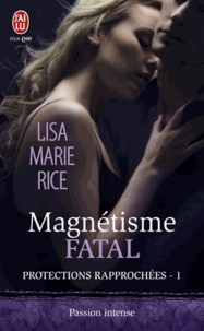 Lisa Marie Rice - Protections rapprochées Tome 1 : Magnétisme fatal.