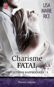 Lisa Marie Rice - Protections rapprochées Tome 3 : Charisme fatal.