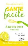 Lisa Masset et Christopher Vasey - A base de citron - Et 70 recettes.