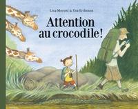 Lisa Moroni et Eva Eriksson - Attention au crocodile !.