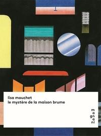 Lisa Mouchet - Le mystère de la maison brume.