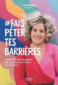 Lisa Nasri - #Fais Péter Tes Barrières - Libère-toi des blocages qui t'empêchent d'être toi-m'aime !.