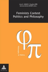 Lisa nicole Gurley et Claudia Leeb - Feminists Contest Politics and Philosophy.