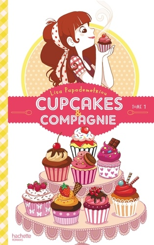 Lisa Papademetriou - Cupcakes et compagnie - Tome 1 - La gourmandise n'est pas du tout un vilain défaut.
