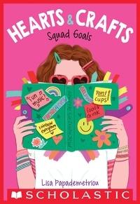 Lisa Papademetriou - Squad Goals (Hearts & Crafts #1).