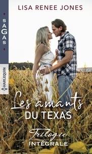 Lisa Renee Jones - Les amants du Texas Intégrale : Tome 1, Au nom du plaisir ; Tome 2, Un défi délicieux ; Tome 3, Parenthèse sensuelle.