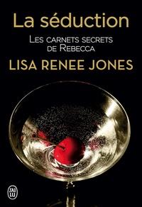 Lisa Renee Jones et Emilie Terrao - Les carnets secrets de Rebecca (Tome 1) - La séduction.