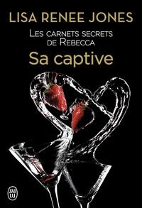 Lisa Renee Jones et Emilie Terrao - Les carnets secrets de Rebecca (Tome 3) - Sa captive.