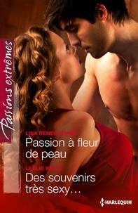 Lisa Renee Jones et Leslie Kelly - Passion à fleur de peau - Des souvenirs très sexy....