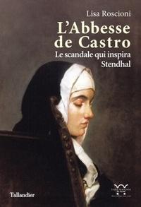 Lisa Roscioni - L'abbesse de Castro - Le scandale qui inspira Stendhal.