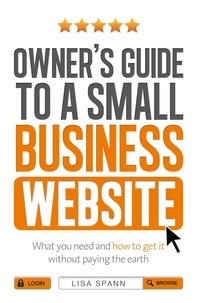 Lisa Spann - Owner's Guide to a Small Business Website - What you need and how to get there - without paying the earth.