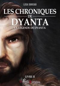 Lisa Sureau et Bruno Bellamy - Les Chroniques de Dyanta - Livre II - La Légende de Dyanta.