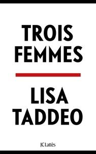 Lisa Taddeo - Trois femmes.