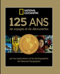 125 ans de voyages et de découvertes - Par les explorateurs et les photographes de National Géographic.pdf