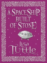 Lisa Tuttle - A Spaceship Built of Stone and Other Stories.