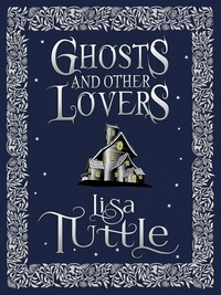 Lisa Tuttle - Ghosts and Other Lovers: A Short Story Collection.