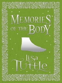 Lisa Tuttle - Memories of the Body - Tales of Desire and Transformation.