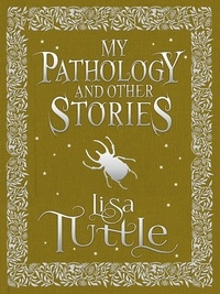 Lisa Tuttle - My Pathology and Other Stories.