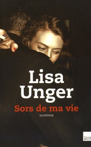 Lisa Unger - Sors de ma vie.
