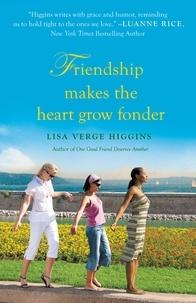 Lisa Verge Higgins - Friendship Makes the Heart Grow Fonder.