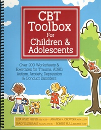 Lisa Weed Phifer et Amanda K. Crowder - CBT Toolbox for Children and Adolescents - Over 220 Worksheets & Exercises for Trauma, ADHD, Autism, Anxiety, Depression & Conduct Disorders.