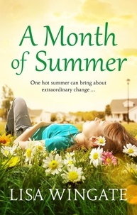 Lisa Wingate - A Month of Summer - A hopeful, heartwarming summer read from the bestselling author of Before We Were Yours.