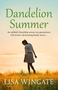 Lisa Wingate - Dandelion Summer - A beautiful, heartwarming summer read from the bestselling author of Before We Were Yours.