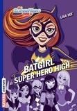 Lisa Yee - DC Super Hero Girls Tome 3 : Batgirl à Super Hero High.