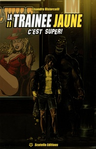Lisandru Ristorcelli - La traînée jaune Tome 2 : C'est super !.