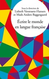 Lisbeth Verstraete-Hansen et Mads Anders Baggesgaard - Ecrire le monde en langue française.