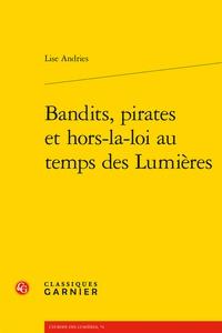 Lise Andries - Bandits, pirates et hors-la-loi au temps des Lumières.