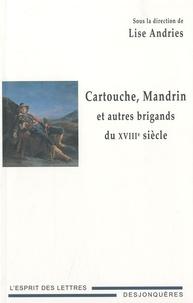 Lise Andries - Cartouche, Mandrin et autres brigands du XVIIIe siècle.