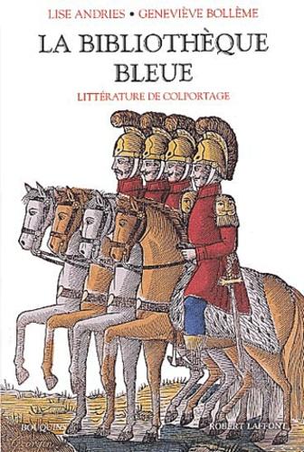 Lise Andries et Geneviève Bollème - La bibliothèque bleue - Littérature de colportage.