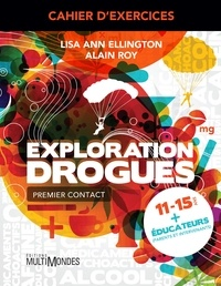 Lise Ann Ellington et Alain Roy - Cahier d'exercices Exploration Drogues.